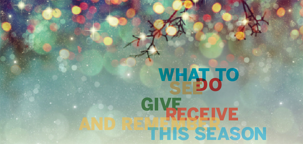 What to do, see, receive and remember this season